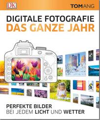 Digitale Fotografie. Das ganze Jahr - Perfekte Bilder bei jedem Licht und Wetter