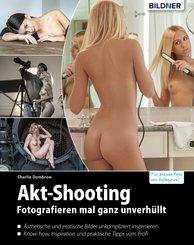 Akt-Shooting: Fotografieren mal ganz unverhüllt (eBook, PDF)