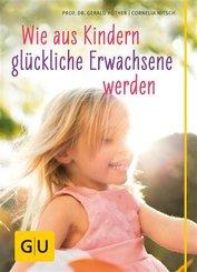 Wie aus Kindern glückliche Erwachsene  werden (eBook, ePUB)