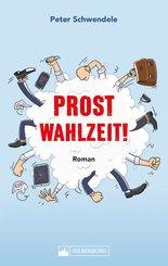 Prost Wahlzeit! Roman. Satirischer Slapstick aus dem Südwesten. (eBook, ePUB)