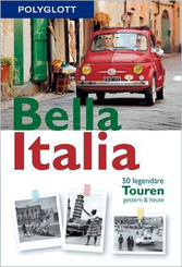Bella Italia - 50 legendäre Touren gestern & heute - Italien Reiseführer