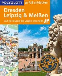 POLYGLOTT Reiseführer Dresden, Leipzig, Meißen zu Fuß entdecken (eBook, ePUB)