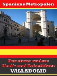 Valladolid - Der etwas andere Stadt- und Reiseführer - Mit Reise - Wörterbuch Deutsch-Spanisch (eBook, ePUB)