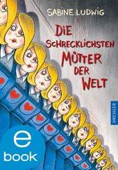 Die schrecklichsten Mütter der Welt (eBook, ePUB)