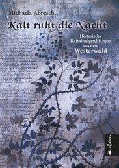 Kalt ruht die Nacht. Historische Kriminalgeschichten aus dem Westerwald (eBook, ePUB)