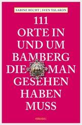 111 Orte in und um Bamberg, die man gesehen haben  muss (eBook, ePUB)
