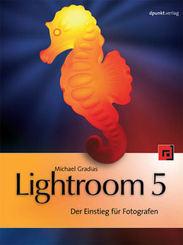 Lightroom 5 - Ein Einstieg für Fotografen