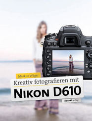Kreativ fotografieren mit der Nikon D610