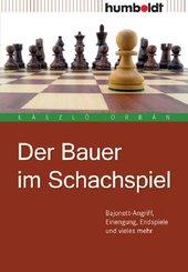 Der Bauer im Schachspiel. Bajonett-Angriff, Einengung, Endspiele und vieles mehr (eBook, PDF)