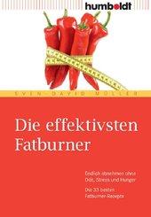 Die effektivsten Fatburner. Endlich abnehmen ohne Diät, Stress und Hunger. Die 33 besten Fatburner-Rezepte (eBook, PDF)