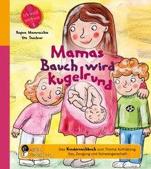 Mamas Bauch wird kugelrund - Das Kindersachbuch zum Thema Aufklärung, Sex, Zeugung und Schwangerschaft (eBook, ePUB)