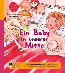 Ein Baby in unserer Mitte - Das Kindersachbuch zum Thema Geburt, Stillen, Babypflege und Familienbett (eBook, ePUB)