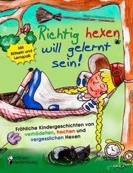 Richtig hexen will gelernt sein! Fröhliche Kindergeschichten von vertrödelten, frechen und vergesslichen Hexen (eBook, ePUB)