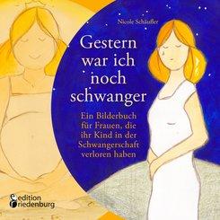 Gestern war ich noch schwanger - Ein Bilderbuch für Frauen, die ihr Kind in der Schwangerschaft verloren haben (eBook, ePUB)