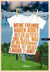 Meine Freunde haben Adolf Hitler getötet und alles, was sie mir mitgebracht haben, ist dieses lausige T-Shirt (eBook, ePUB)