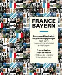 France - Bayern - 1000 Jahre bayerisch-französische Beziehungen
