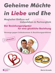Geheime Mächte in Liebe und Ehe. Magischer Einfluss auf Liebesleben & Partnerglück. Der Beziehungsratgeber für eine glückliche Beziehung. (eBook, ePUB)