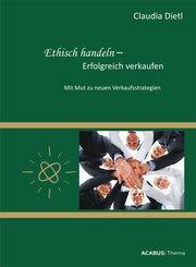 Ethisch handeln - Erfolgreich verkaufen. Mit Mut zu neuen Verkaufsstrategien (eBook, PDF)