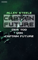 Captain Future 22.4: Der Tod von Captain Future (eBook, ePUB)