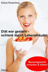 Diät war gestern - schlank durch Lebensfreude! Abnehmen: Vom Übergewicht zum Wunschgewicht. (eBook, ePUB)