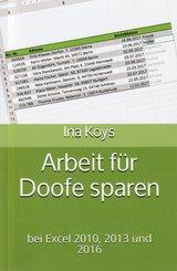 Arbeit für Doofe sparen: In Excel 2010, 2013, 2016, 2019 und 365 (eBook, ePUB)
