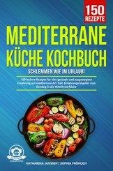 Mediterrane Küche Kochbuch - Schlemmen wie im Urlaub! (eBook, ePUB)