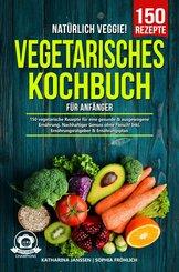 Natürlich Veggie! - Vegetarisches Kochbuch für Anfänger (eBook, ePUB)