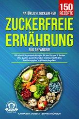 Natürlich Zuckerfrei! - Zuckerfreie Ernährung für Anfänger (eBook, ePUB)