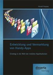 Entwicklung und Vermarktung von Handy-Apps: Einstieg in die Welt der mobilen Applikationen (eBook, PDF)