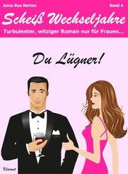 Du Lügner! Scheiß Wechseljahre, Band 4. Turbulenter, witziger Liebesroman nur für Frauen! Erst Hochzeit, und dann? Diät + Abnehmen - nein danke! (eBook, ePUB)
