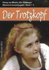 Der Trotzkopf - Gesamtausgabe (Band 1 - 4): Der Trotzkopf, Trotzkopfs Brautzeit, Aus Trotzkopfs Ehe, Trotzkopf als Großmutter (Illustriert) (eBook, ePUB)