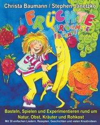 Früchte, Früchte, Früchte - Basteln, Spielen und Experimentieren rund um Natur, Obst, Kräuter und Rohkost (eBook, PDF)