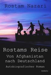 Rostams Reise - Von Afghanistan nach Deutschland - Autobiografischer Roman (eBook, ePUB)
