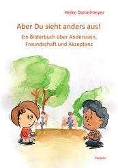 Aber du siehst anders aus! - Ein Bilderbuch über Anderssein, Freundschaft und Akzeptanz (eBook, ePUB)