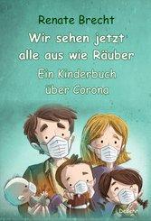 Wir sehen jetzt alle aus wie Räuber - Ein Kinderbuch über Corona (eBook, ePUB)