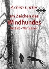 Im Zeichen des Windhundes - Polit-Thriller (eBook, ePUB)