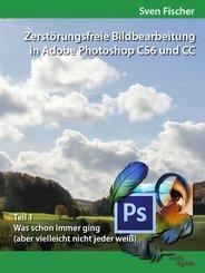 Zerstörungsfreie Bildbearbeitung mit Adobe Photoshop CS6 und CC - Teil 1 (eBook, ePUB)