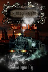 Frost & Payne - Band 4: Staub und Kohle (Steampunk) (eBook, ePUB)