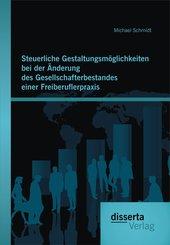 Steuerliche Gestaltungsmöglichkeiten bei der Änderung des Gesellschafterbestandes einer Freiberuflerpraxis (eBook, PDF)