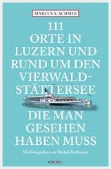 111 Orte in Luzern und am Vierwaldstättersee, die man gesehen haben muss (eBook, ePUB)