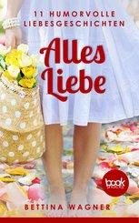Alles Liebe: 11 humorvolle Liebesgeschichten (Humor) (eBook, ePUB)