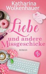 Liebe und andere Missgeschicke (Liebe, Chick-Lit, Humor) (eBook, ePUB)