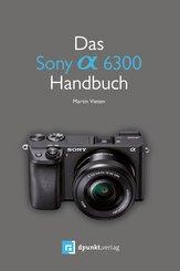 Das Sony Alpha 6300 Handbuch (eBook, PDF)