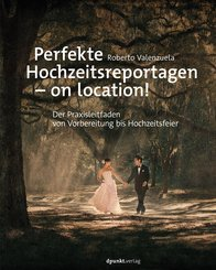 Perfekte Hochzeitsreportagen - on location! (eBook, ePUB)