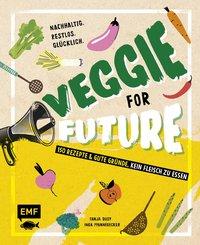 Veggie for Future - 150 Rezepte & gute Gründe, kein Fleisch zu essen (eBook, ePUB)