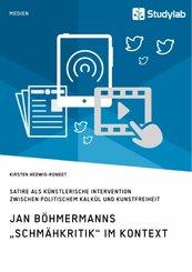 Jan Böhmermanns 'Schmähkritik' im Kontext. Satire als künstlerische Intervention zwischen politischem Kalkül und Kunstfreiheit (eBook, PDF/ePUB)