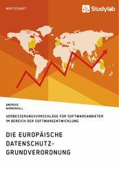 Die europäische Datenschutz-Grundverordnung. Verbesserungsvorschläge für Softwareanbieter im Bereich der Softwareentwicklung (eBook, PDF/ePUB)