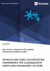 Entwicklung eines Customization Frameworks für cloudbasierte Shopfloor Management Systeme. Wie digitale Produkte für Kunden individualisierbar bleiben (eBook, PDF)