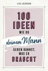 100 Ideen, wie du deinem Mann geben kannst, was er braucht (eBook, ePUB)