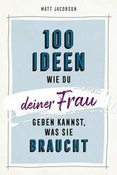 100 Ideen, wie du deiner Frau geben kannst, was sie braucht (eBook, ePUB)